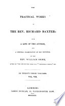 The Practical Works Of Richard Baxter With A Life Of The Author And A Critical Examination Of His Writings By W Orme