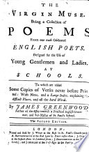 The Virgin Muse  being a collection of poems from our most celebrated English poets     To which are added some copies of verses never before printed  with notes  etc