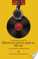 An Introduction To Hindustani Classical Music A Beginners Guide
