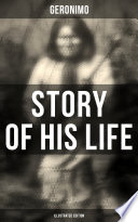 Geronimo S Story Of His Life Illustrated Edition