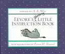 Eeyore's Gloomy Little Instruction Book : a variety of topics, including friendship,...