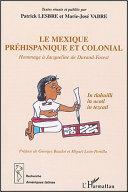 Le Mexique préhispanique et colonial hommage à Jacqueline de Durand-Forest