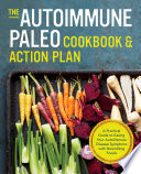 The Autoimmune Paleo Cookbook   Action Plan  A Practical Guide to Easing Your Autoimmune Disease Symptoms with Nourishing Food