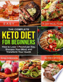 The Complete Keto Diet For Beginners How To Lose 1 Pound Per Day Sharpen Your Mind And Transform Your Health