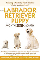 Your Labrador Retriever Puppy Month By Month : need to know and do at each...