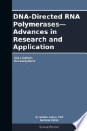 DNA Directed RNA Polymerases   Advances in Research and Application  2013 Edition