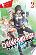 The Hero Is Overpowered But Overly Cautious Vol 2 Light Novel