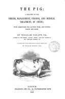 The Pig: a Treatise on the Breeds, Management, Feeding, and Medical Treatment of Swine, Etc
