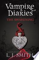 The Vampire Diaries: The Awakening by L J Smith