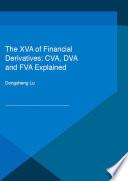 The XVA of Financial Derivatives  CVA  DVA and FVA Explained