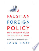 A Faustian Foreign Policy from Woodrow Wilson to George W  Bush