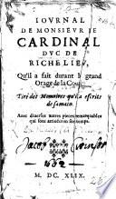 Journal De Monsieur Le Cardinal Duc De Richelieu Qu Il A Faict Durant Le Grand Orage De La Court En L Ann E 1630 1631 Tir De Ces M Moires Avec Diverses Autres Pie Es Remarquables Qui Sont Arriv Es En Son Temps