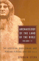 Archaeology of the Land of the Bible  The Assyrian  Babylonian  and Persian periods  732 332 BCE