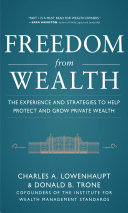 Freedom from Wealth  The Experience and Strategies to Help Protect and Grow Private Wealth