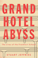 Grand Hotel Abyss : the lives of the Frankfurt School