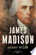 James Madison The American Presidents Series: The 4th President, 1809-1817