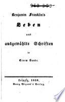 Benjamin Franklin's Leben und ausgewählte Schriften in einem Bande
