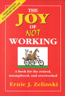 The Joy Of Not Working : and play; employment, unemployment and retirement alike...