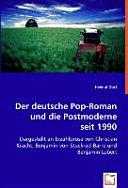 Der deutsche Pop Roman und die Postmoderne seit 1990