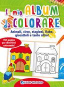 Il mio album da colorare  Animali  circo  stagioni  fiabe  giocattoli e tanto altro
