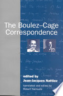 The Boulez-Cage Correspondence : and john cage exchanged a series...