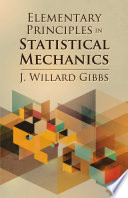 Elementary Principles In Statistical Mechanics : and the author himself. gibbs' lucid advanced-level text...
