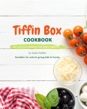 Tiffin Box Cookbook: 45+ amazing recipes for busy parents Book