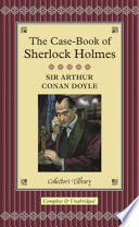 The Case-book Of Sherlock Holmes : stories about his great fictional detective....
