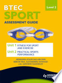 BTEC First Sport Level 2 Assessment Guide  Unit 1 Fitness for Sport   Unit 2 Exercise and Practical Sports Performance