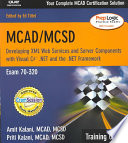 MCAD MCSD   Developing XML Web Services and Server Components with Visual C   NET and the Microsoft  NET Framework   Exam 70 320