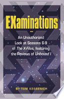 EXaminations   an Unauthorized Look at Seasons 6 9 of The X files   Featuring the Reviews of Unbound I