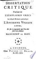 Dissertation critique touchant les exemplaires grecs, sur lesquels Monsieur Simon pretend, que l'ancienne vulgate a este faite et sur le jugement, que l'on doit faire du fameux manuscrit de Beze