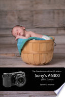The Friedman Archives Guide to Sony s A6300  B W Edition