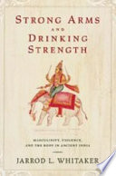 Strong Arms and Drinking Strength : Masculinity, Violence, and the Body in Ancient India Male Identity In The Rgveda India S Oldest