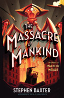 The Massacre Of Mankind : the worlds, brilliantly realized by award-winning sf author...