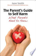 The Parent's Guide to Self-Harm Parents An Ever Increasing Number Of Young