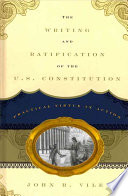 The Writing and Ratification of the U.S. Constitution