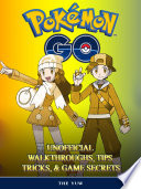 Pokemon Go Unofficial Walkthroughs  Tips Tricks    Secrets