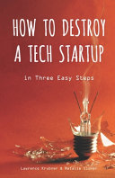 Book How to Destroy a Tech Startup in 3 Easy Steps
