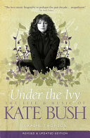 Kate Bush: Under The Ivy : blossoming of her talent, and her evolution into...