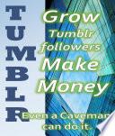 Tumblr: Grow Tumblr follwers Make Money