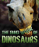 The Big Book Of Dinosaurs : your questions about the biggest-ever animals on earth....