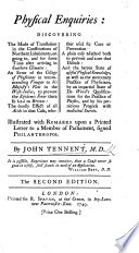 Physical Enquiries  discovering the mode of translation in the constitutions of Northern inhabitants  on going to     southern climates  an error of the College of Physicians in recommending vinegar to His Majesty s fleet in the West Indies      and the barren state of useful physical knowledge  as well as the mercenary practice of physicians  by an impartial state ment of Dr  Ward s qualifications for the practice of physic     illustrated with remarks upon a printed letter to a Member of Parliament  signed Philanthropos together with the letter   etc