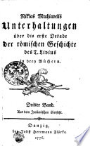 Nikolas Machiavells Unterhaltungen über die erste Dekade der römischen Geschichte des T. Livius in drey Büchern