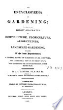 An Encyclopaedia of Gardening  Comprising the Theory and Practice of Horticulture  Floriculture  Arboriculture and Landscape gardening  Including    a General History of Gardening in All Countries