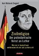 Zivilreligion - Der protestantische Verrat an Luther