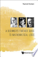 A Beginner s Further Guide to Mathematical Logic