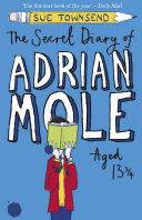 The Secret Diary Of Adrian Mole Aged 13 3⁄4 : mole has more than his fair...