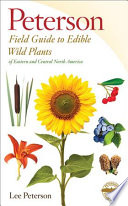A Field Guide to Edible Wild Plants of Eastern and Central North America Their Range Uses As Food And Suggested Methods