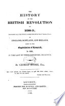 The History of the British Revolution of 1688 9  recording all the events connected with that transaction in England  Scotland and Ireland  down to the Capitulation of Limerick  in 1691